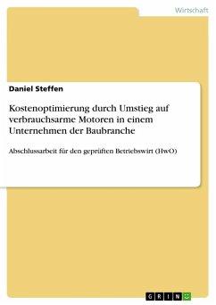 9783668317543 - Steffen, Daniel: Kostenoptimierung durch Umstieg auf verbrauchsarme Motoren in einem Unternehmen der Baubranche - Buch