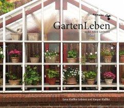GartenLeben in der Alten Gärtnerei - Klaffke-Lobsien, Gesa; Klaffke, Kaspar