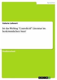 """9783668312456 - Lehnert, Valerie: Ist das Weblog """"L'autofictif"""" Literatur im herkömmlichen Sinn? - Buch"""
