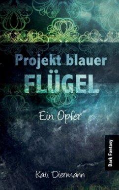 Projekt blauer Flügel - Diermann, Kati