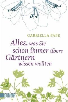 Alles, was Sie schon immer übers Gärtnern wissen wollten - Pape, Gabriella
