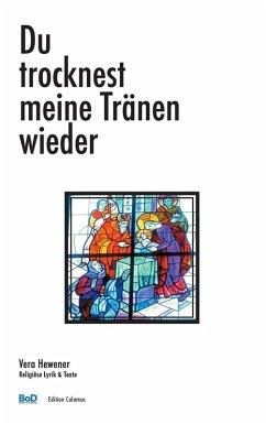 Du trocknest meine Tränen wieder (eBook, ePUB) - Hewener, Vera