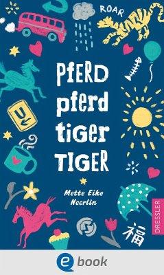Pferd, Pferd, Tiger, Tiger (eBook, ePUB) - Neerlin, Mette Eike