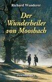 Der Wunderheiler von Moosbach (eBook, ePUB)