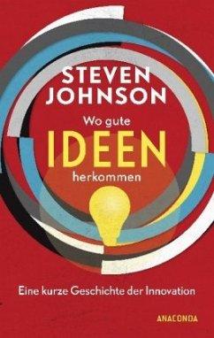 Wo gute Ideen herkommen - Eine kurze Geschichte der Innovation - Johnson, Steven