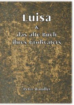 Luisa und das alte Buch ihres Großvaters