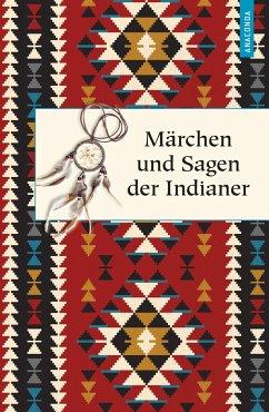 Märchen und Sagen der Indianer Nordamerikas - Knortz, Karl