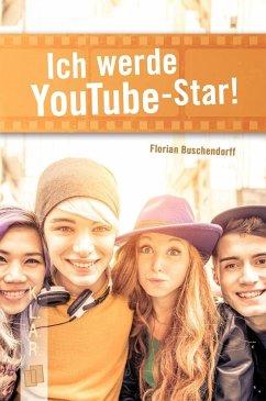 Ich werde YouTube-Star! - Buschendorff, Florian