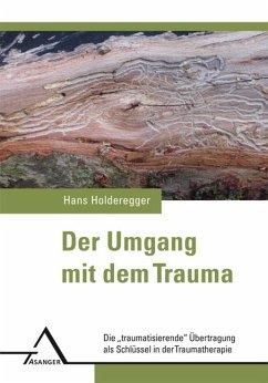 Der Umgang mit dem Trauma - Holderegger, Hans