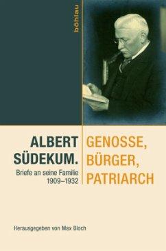 Albert Südekum. Genosse, Bürger, Patriarch