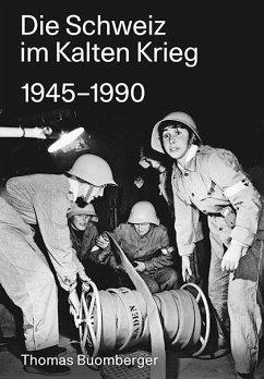 Die Schweiz im Kalten Krieg 1945-1990 - Buomberger, Thomas