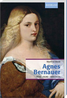 Agnes Bernauer - Böckl, Manfred
