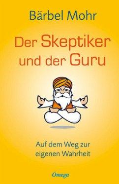 Der Skeptiker und der Guru - Mohr, Bärbel