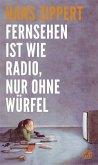 Fernsehen ist wie Radio, nur ohne Würfel