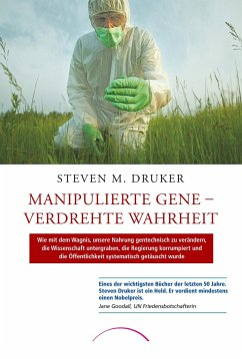 Manipulierte Gene - Verdrehte Wahrheit - Druker, Steven M.