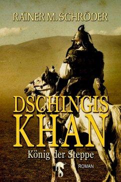 Dschingis Khan (eBook, ePUB) - Schröder, Rainer M.