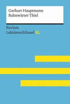 Bahnwärter Thiel von Gerhart Hauptmann: Lektüreschlüssel mit Inhaltsangabe, Interpretation, Prüfungsaufgaben mit Lösungen, Lernglossar. (Reclam Lektüreschlüssel XL) - Leis, Mario