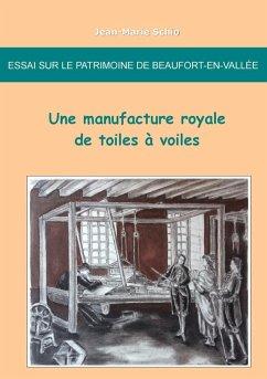 Essai sur le patrimoine de Beaufort-en-Vallée : une manufacture royale de toiles à voiles (eBook, ePUB)