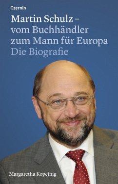 Martin Schulz - vom Buchhändler zum Mann für Europa (eBook, ePUB) - Kopeinig, Margaretha