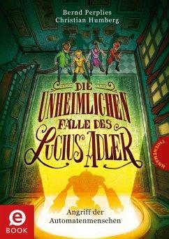 Angriff der Automatenmenschen / Die unheimlichen Fälle des Lucius Adler Bd.3 (eBook, ePUB) - Humberg, Christian; Perplies, Bernd