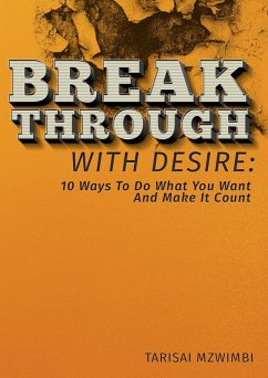 Breakthrough With Desire: 10 Ways To Do What You Want And Make It Coiunt (Better Life, #1)