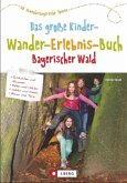 Das große Kinder-Wander-Erlebnis-Buch Bayerischer Wald