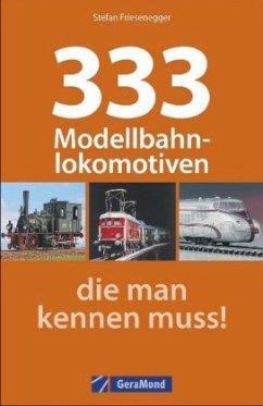 333 Modellbahnlokomotiven, die man kennen muss! - Friesenegger, Stefan