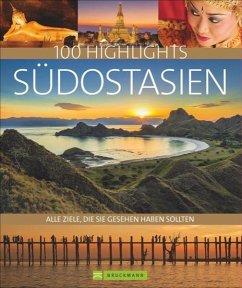 100 Highlights Südostasien - Hein, Christoph; Hein, Sabine; Maeritz, Kay; Schiller, Bernd; Zaglitsch, Hans