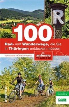 100 Rad- und Wanderwege, die Sie in Thüringen entdecken müssen - Fitzke, Thomas; Leischner, Peter