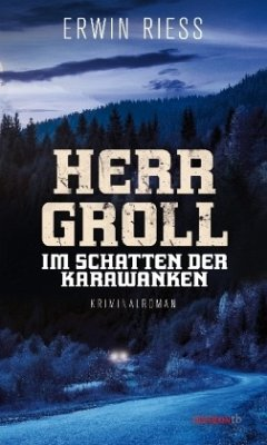 Herr Groll im Schatten der Karawanken - Riess, Erwin