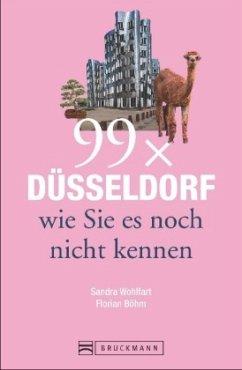 99 x Düsseldorf wie Sie es noch nicht kennen - Wohlfart, Sandra; Böhm, Florian