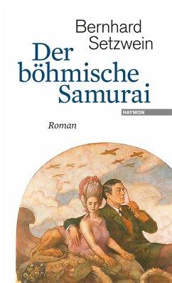 Der böhmische Samurai - Setzwein, Bernhard