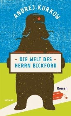 Die Welt des Herrn Bickford - Kurkow, Andrej