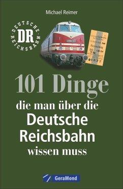 101 Dinge, die man über die Deutsche Reichsbahn wissen muss - Reimer, Michael