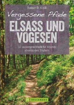 Vergessene Pfade Elsass und Vogesen - Kröll, Rainer D.