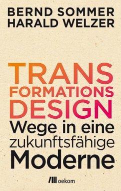 Transformationsdesign - Welzer, Harald;Sommer, Bernd