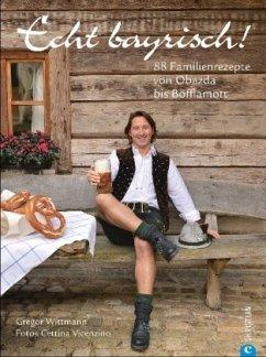 Echt bayrisch! - Wittmann, Gregor; Vicenzino, Cettina