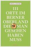 111 Orte im Berner Oberland, die man gesehen haben muss