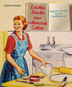 Leichte Küche aus schweren Zeiten - Schmenkel, Gabriele