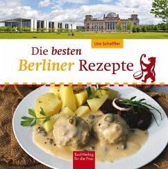 Die besten Berliner Rezepte - Scheffler, Ute