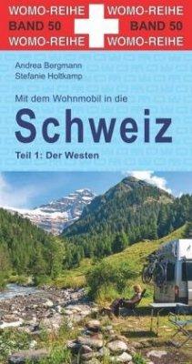 Mit dem Wohnmobil in die Schweiz. Teil 1: Der Westen - Holtkamp, Stefanie