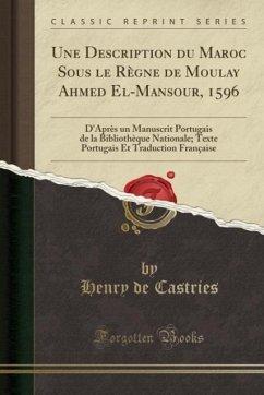 Une Description du Maroc Sous le Règne de Moulay Ahmed El-Mansour, 1596