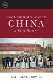 How Christianity Came to China: A Brief History (eBook, ePUB)