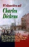 Weihnachten mit Charles Dickens: Der Weihnachtsabend, Doktor Marigold, Das Heimchen am Herde, Oliver Twist, Klein-Dorrit, David Copperfield und viel mehr (eBook, ePUB)