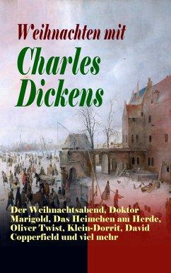 Weihnachten mit Charles Dickens: Der Weihnachtsabend, Doktor Marigold, Das Heimchen am Herde, Oliver Twist, Klein-Dorrit, David Copperfield und viel mehr (eBook, ePUB) - Dickens, Charles