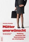 Mütter unerwünscht - Mobbing, Sexismus und Diskriminierung am Arbeitsplatz (eBook, ePUB)