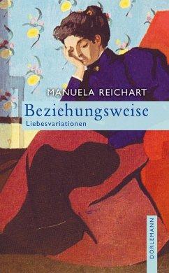 Beziehungsweise (eBook, ePUB) - Reichart, Manuela