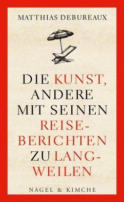 Die Kunst, andere mit seinen Reiseberichten zu langweilen (eBook, ePUB) - Debureaux, Matthias