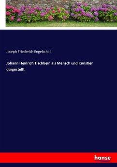 Johann Heinrich Tischbein als Mensch und Künstler dargestellt