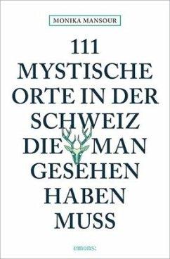 111 mystische Orte in der Schweiz, die man gese...